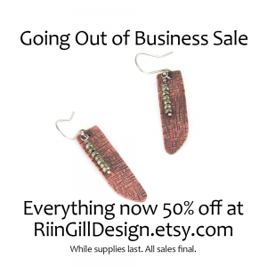 Going out of business sale. Everything 50% off at RiinGillDesign.etsy.com.